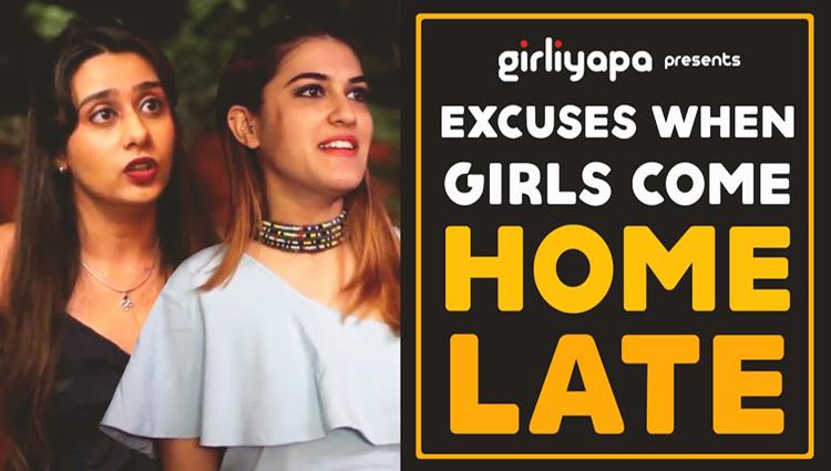 Girliyapa's Excuses When Girls Come Home Late