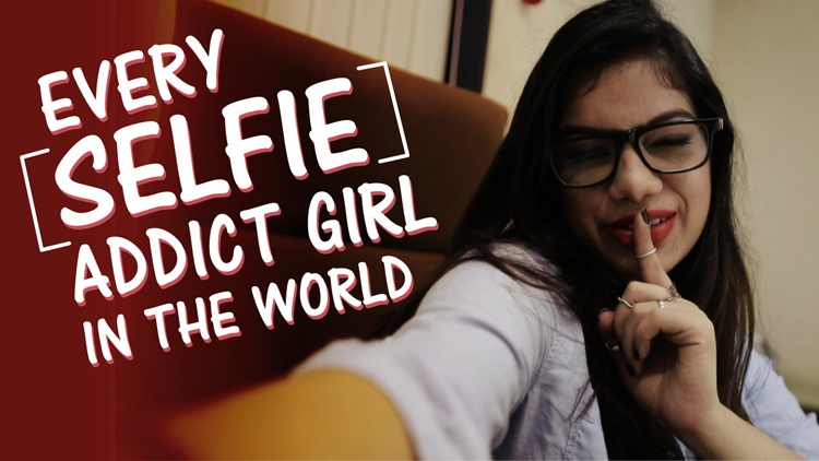 Every Selfie Addict Girl In The World