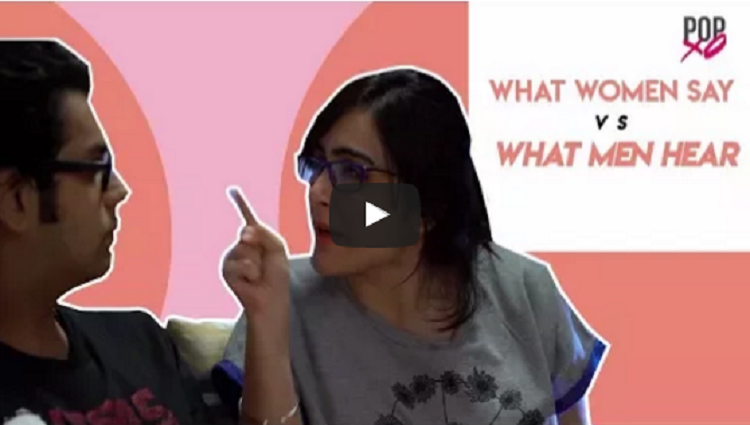 What Women Say Vs What Men Hear POPxo