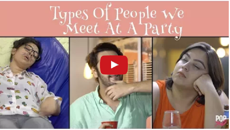 Types Of People We Meet At A Party POPxo