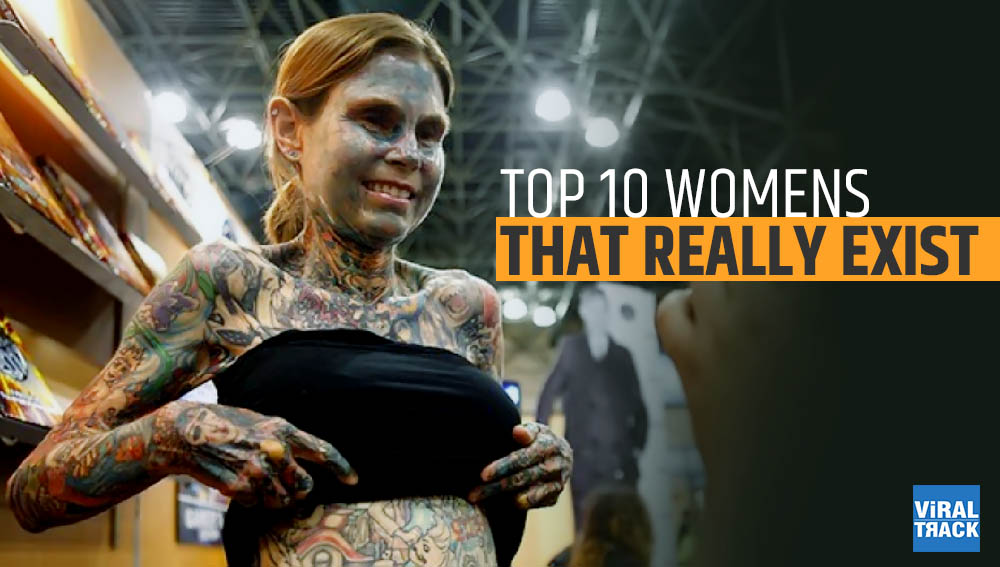 Top 10 strange Women that really exist
