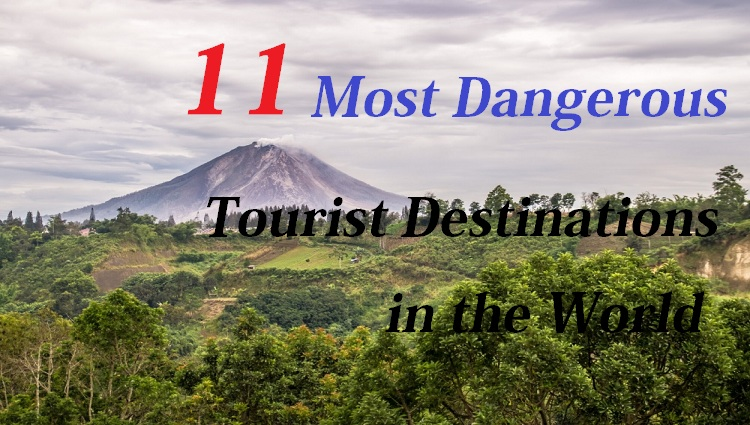 11 Most dangerous Tourist place in the World