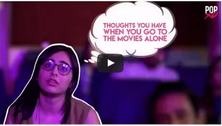Thoughts You Have When You Go To The Movies Alone POPxo