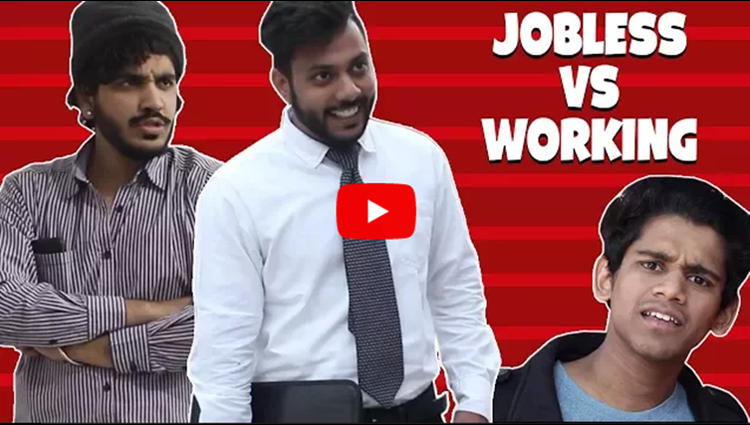 How people react when you're Jobless VS Working RealSHIT