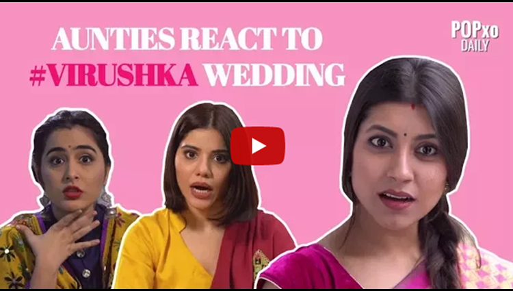 Aunties React To Virushka Wedding - POPxo