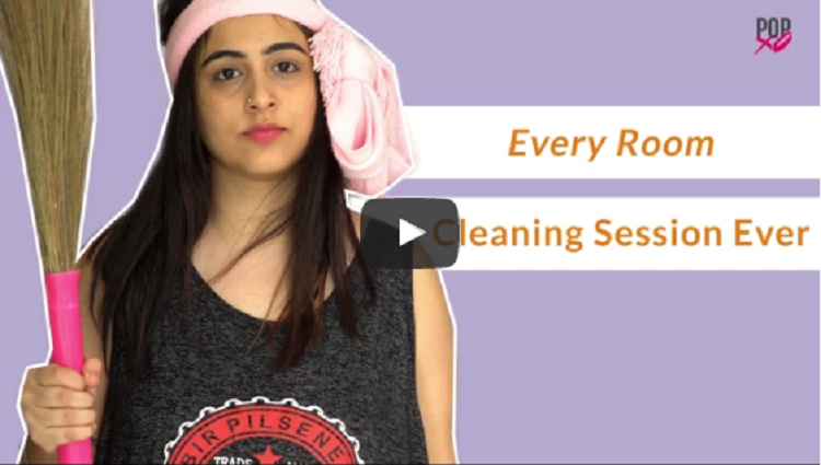 Every Room Cleaning Session Ever POPxo