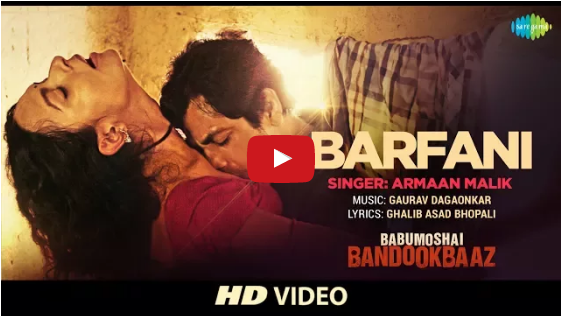 Babumoshai Bandookbaaz latest song Barfani