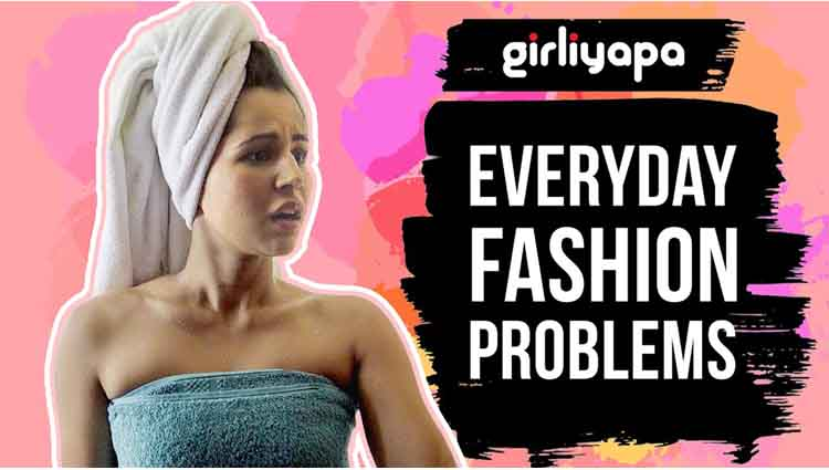 Girliyapas Everyday Fashion Problems