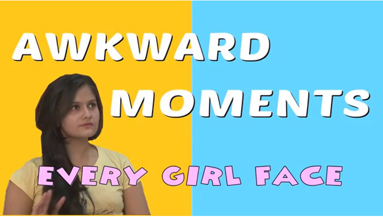 Every Girl Faces These Awkward Moments