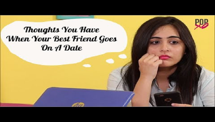 thoughts you have when your best friend goes on a date popxo
