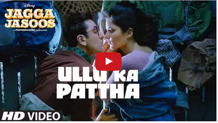 jagga jasoos first song Ullu Ka Pattha video