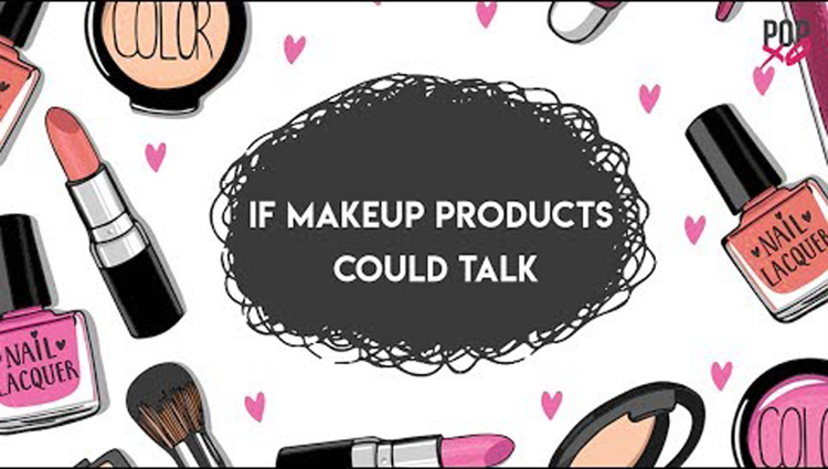 If Makeup Products Could Talk - POPxo