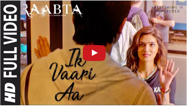 Ik Vaari Aa raabta latest song
