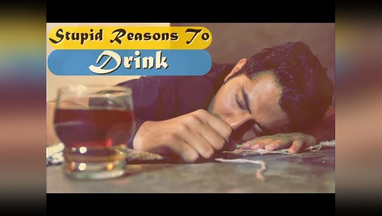 The Video Shows The Stupid Reasons To Drink Alcohol