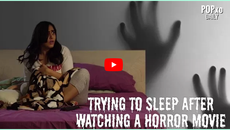 Trying To Sleep After Watching A Horror Movie POPxo