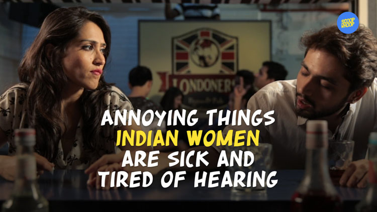 ScoopWhoop Annoying Things Indian Women Are Sick And Tired Of Hearing