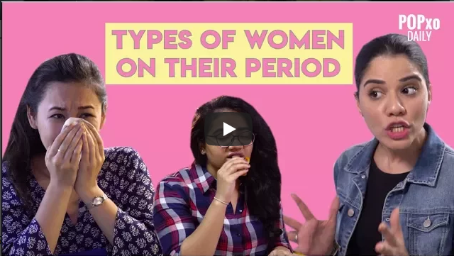 Types Of Women On Their Period POPxo