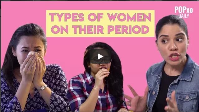 Types Of Women On Their Period POPxo