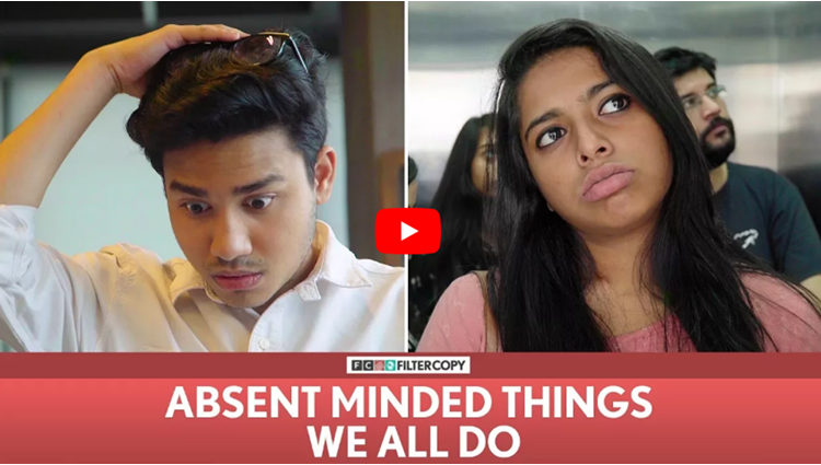FilterCopy Absent Minded Things We All Do Ft Aniruddha Banerjee Nayana Shyam