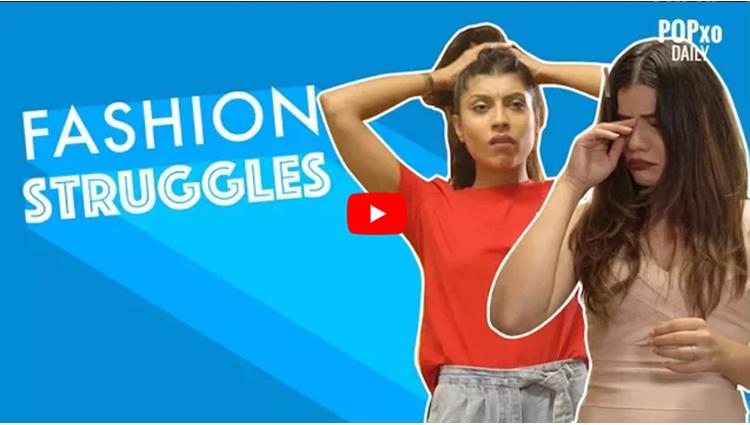 Fashion Struggles - POPxo