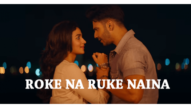 A Soulful Song 'Roke Naa Ruke Naina' From The Movie Badrinath Ki Dulhania Would Break You All In Pieces