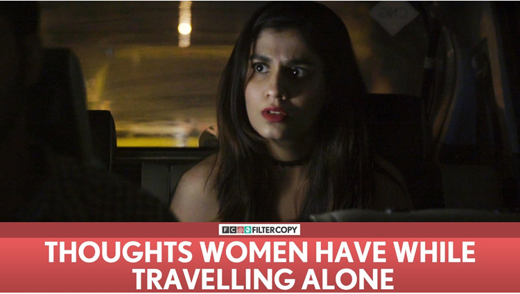 FilterCopy Thoughts Women Have While Travelling Alone
